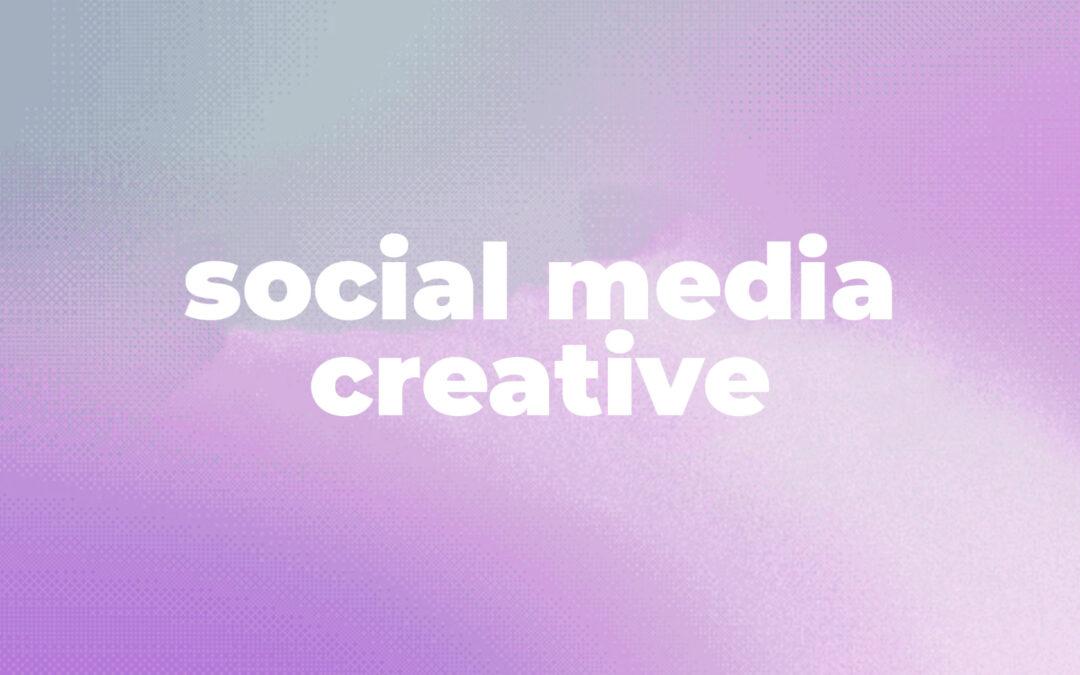 SOCIAL MEDIA CREATIVE M/V/X